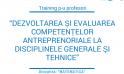 """Program de formare cu genericul """"Dezvoltarea și evaluarea competențelor antreprenoriale la disciplinele generale și tehnice"""", profesori de Matematică"""