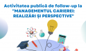 """Activitatea publică de Follow-up la """"Managementul Carierii: Realizări și Perspective"""""""